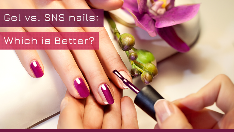 Gel vs. SNS nails: Which is Better?